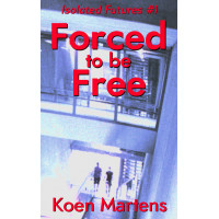 Forced to be Free (Isolated Futures #1)